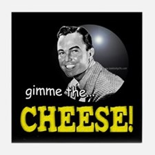 Gimme the Cheese!... Tile Coaster