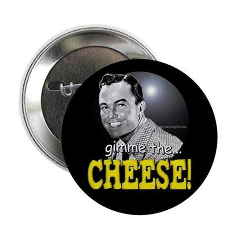 "Gimme the Cheese!... 2.25"" Button (100 pack)"