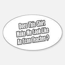 """Econ Teacher Shirt"" Oval Decal"