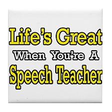 """Life's Great...Speech Teacher"" Tile Coaster"