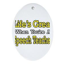"""""""Life's Great...Speech Teacher"""" Oval Ornament"""