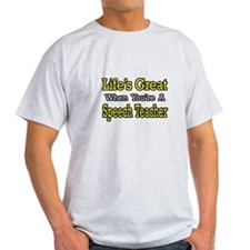 """""""Life's Great...Speech Teacher"""" T-Shirt"""