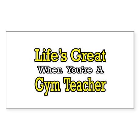 """Life's Great...Gym Teacher"" Rectangle Sticker"