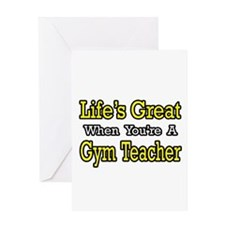 """Life's Great...Gym Teacher"" Greeting Card"