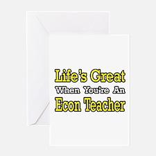 """Life's Great...Econ Teacher"" Greeting Card"