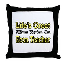 """Life's Great...Econ Teacher"" Throw Pillow"