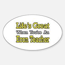 """Life's Great...Econ Teacher"" Oval Decal"