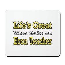 """Life's Great...Econ Teacher"" Mousepad"