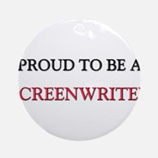 Proud to be a Screenwriter Ornament (Round)