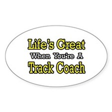 """""""Life's Great...Track Coach"""" Oval Decal"""