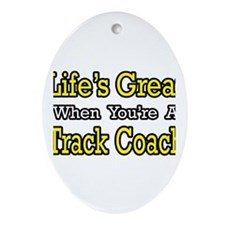 """Life's Great...Track Coach"" Oval Ornament"