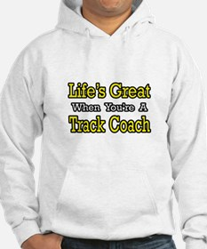 """""""Life's Great...Track Coach"""" Hoodie"""