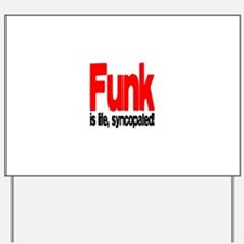 Funk is Life, Syncopated! Yard Sign