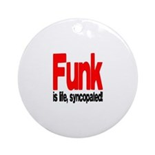 Funk is Life, Syncopated! Ornament (Round)