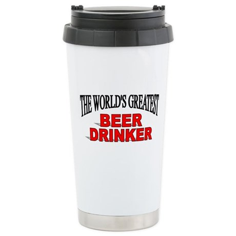"""""""The World's Greatest Beer Drinker"""" Stainless Stee"""