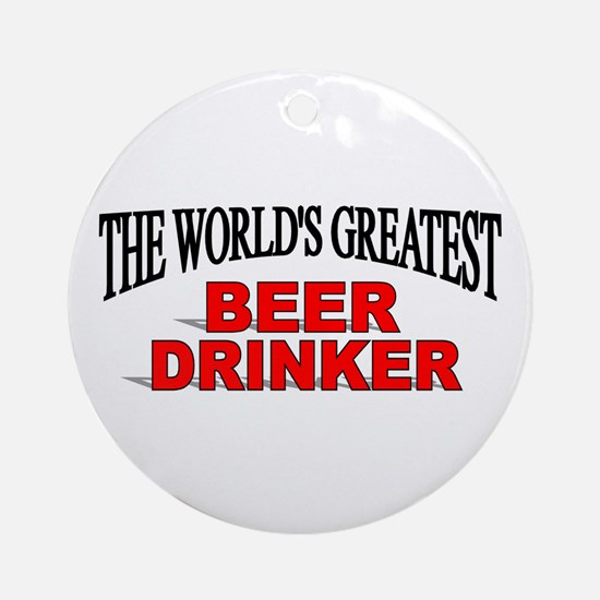 """""""The World's Greatest Beer Drinker"""" Ornament (Roun"""