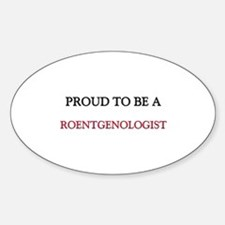 Proud to be a Roentgenologist Oval Decal