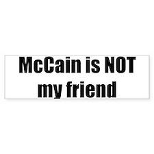 McCain is NOT my friend Bumper Bumper Sticker