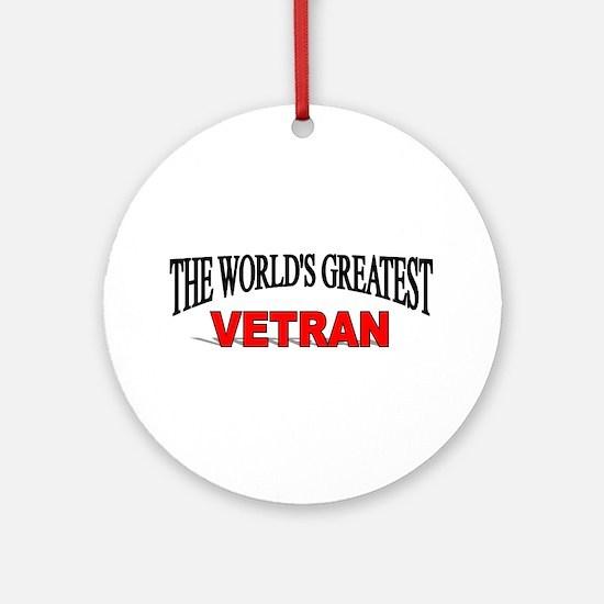"""""""The World's Greatest Vetran"""" Ornament (Round)"""