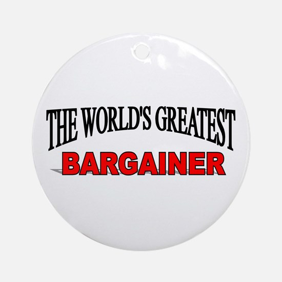 """""""The World's Greatest Bargainer"""" Ornament (Round)"""