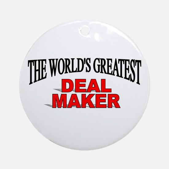 """""""The World's Greatest Deal Maker"""" Ornament (Round)"""