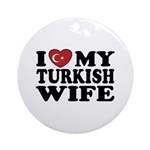 I Love My Turkish Wife Ornament (Round)