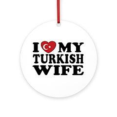 I Love My Turkish Wife Ornament (Round)