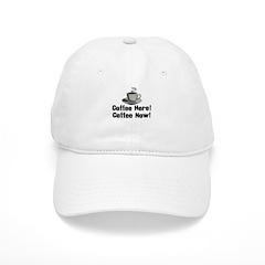 Coffee Here! Coffee Now! Baseball Cap