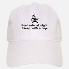 Feel Safe at Night. Sleep with a Cop. Baseball Baseball Cap