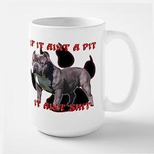 If It Aint A Pit, It Aint Shi Large Mug