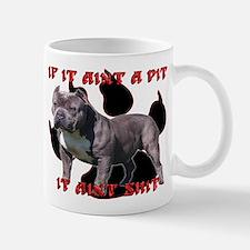 If It Aint A Pit, It Aint Shi Small Mugs