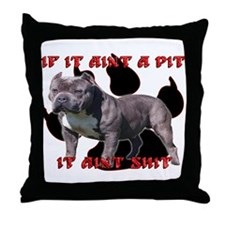 If It Aint A Pit, It Aint Shi Throw Pillow