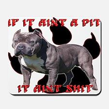 If It Aint A Pit, It Aint Shi Mousepad
