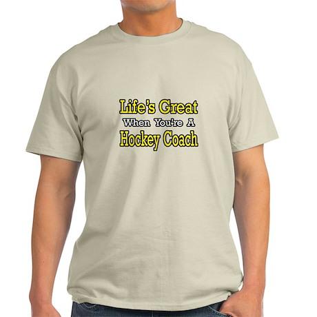 """Life's Great...Hockey Coach"" Light T-Shirt"