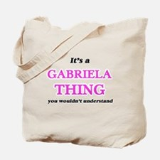 It's a Gabriela thing, you wouldn&#39 Tote Bag
