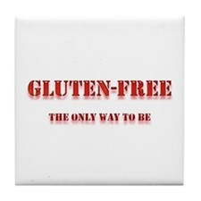 GLUTEN-FREE THE ONLY WAY TO B Tile Coaster
