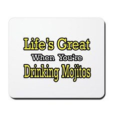 """""""Life...Drinking Mojitos"""" Mousepad"""