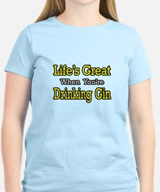 """""""Life's Great...Drinking Gin"""" T-Shirt"""