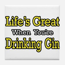 """Life's Great...Drinking Gin"" Tile Coaster"