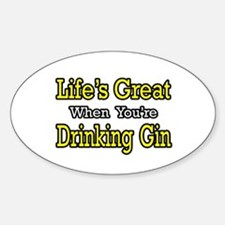 """Life's Great...Drinking Gin"" Oval Decal"