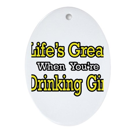 """""""Life's Great...Drinking Gin"""" Oval Ornament"""