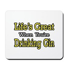 """""""Life's Great...Drinking Gin"""" Mousepad"""