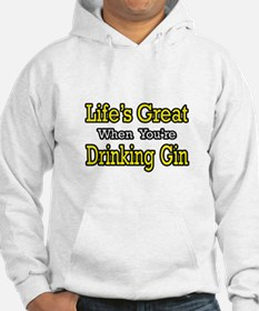 """""""Life's Great...Drinking Gin"""" Hoodie"""
