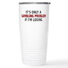 """Gambling Problem"" Travel Mug"