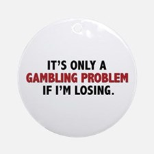 """Gambling Problem"" Ornament (Round)"