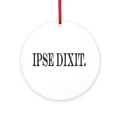 Ipse Dixit Ornament (Round)