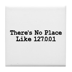 There's No Place Like 127.0.0 Tile Coaster