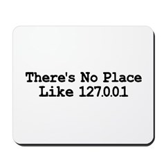 There's No Place Like 127.0.0 Mousepad