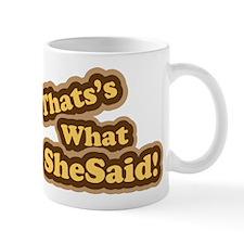Thats What She Said T-Shirt Mug