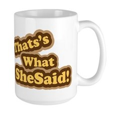 Thats What She Said T-Shirt Mug